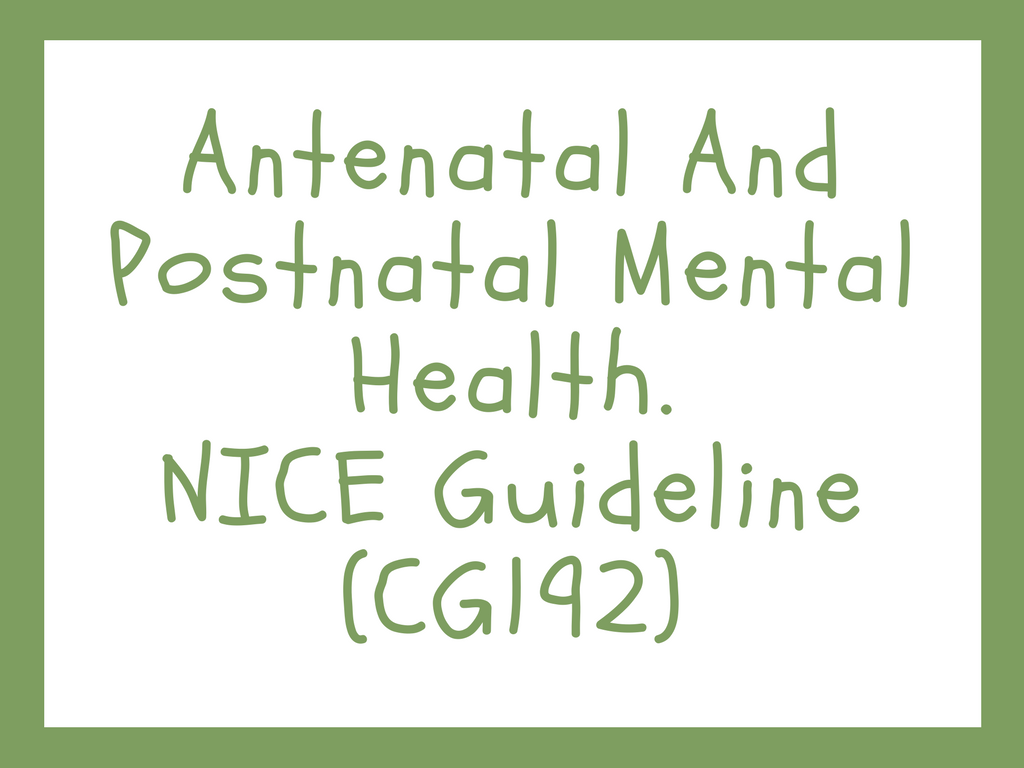 Antenatal And Postnatal Mental Health. NICE Guideline (CG192)