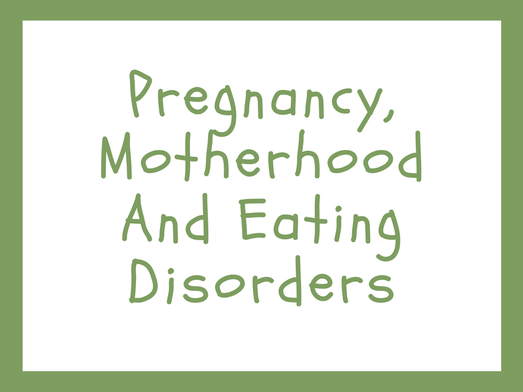 Pregnancy, motherhood and eating disorders