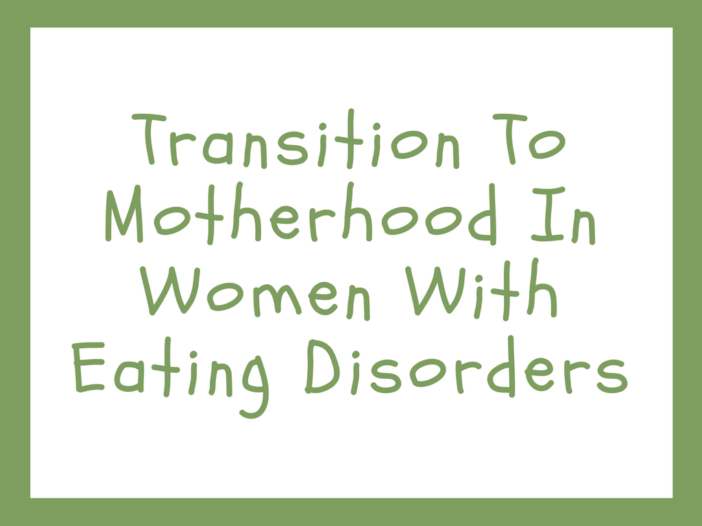 Transition to Motherhood in Women with Eating Disorders