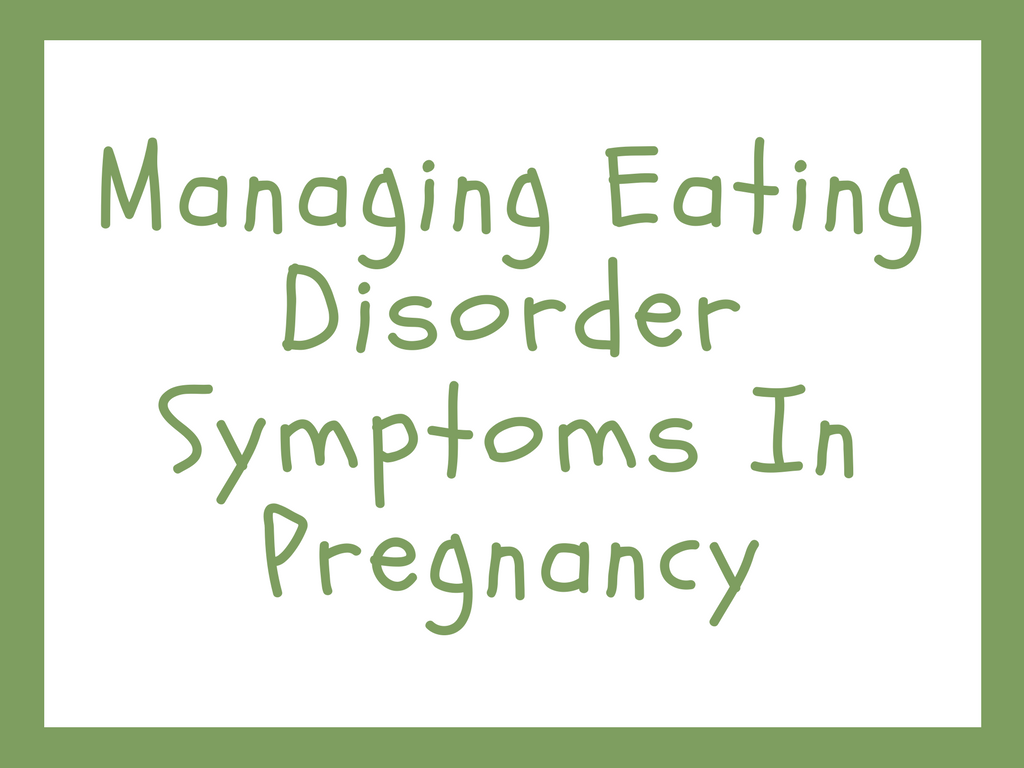 Managing Eating Disorder Symptoms in Pregnancy
